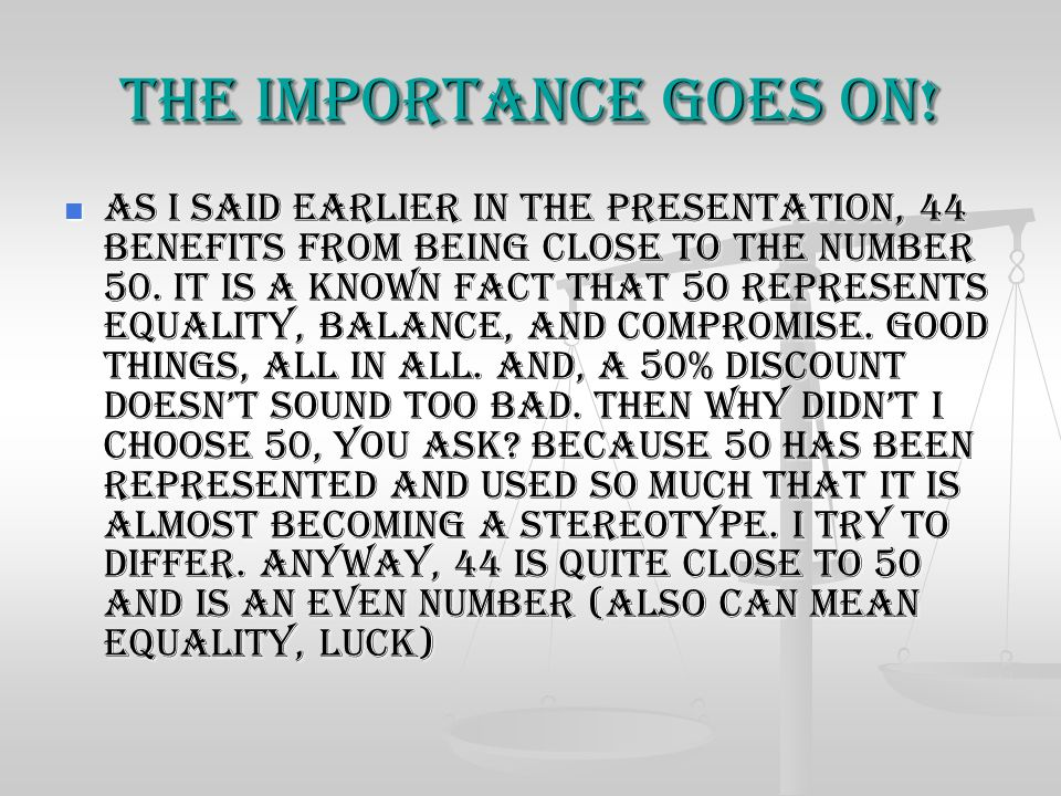 The Importance goes on! As I said earlier in the presentation, 44 benefits from being close to the number 50. It is a known fact that 50 represents eq