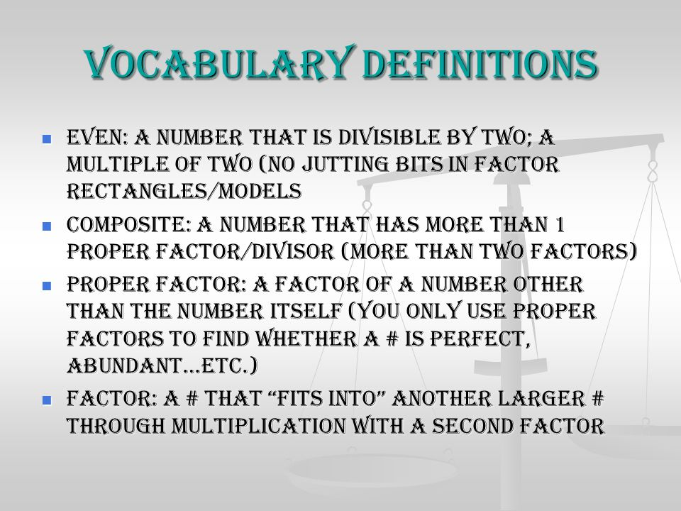 Vocabulary definitions Even: A number that is divisible by two; A multiple of two (no jutting bits in factor rectangles/models Even: A number that is