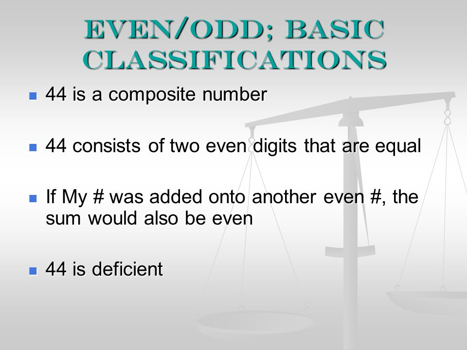 Even/odd; basic classifications 44 is a composite number 44 is a composite number 44 consists of two even digits that are equal 44 consists of two eve