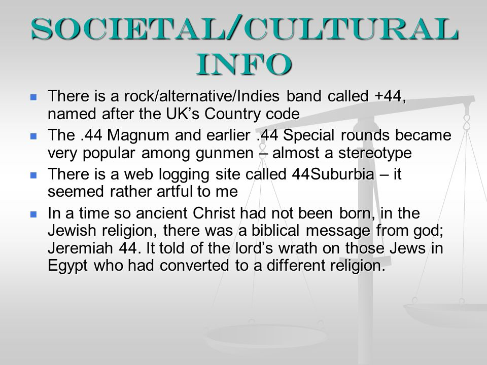 Societal/Cultural Info There is a rock/alternative/Indies band called +44, named after the UK's Country code There is a rock/alternative/Indies band c