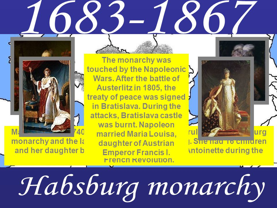 Maria Theresa (1740 –1780) was the only female ruler of the Habsburg monarchy and the last of the House of Habsburg.