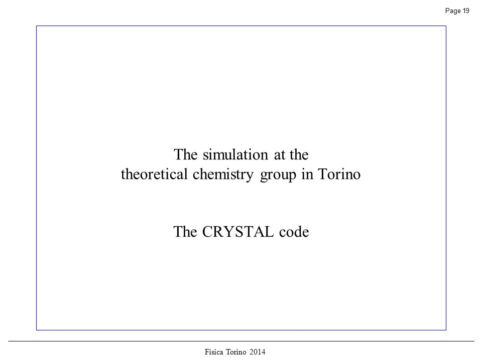 Fisica Torino 2014 Page 19 The simulation at the theoretical chemistry group in Torino The CRYSTAL code