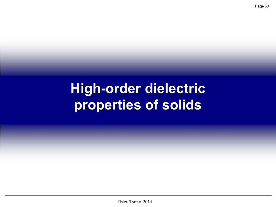 Fisica Torino 2014 Page 60 High-order dielectric properties of solids