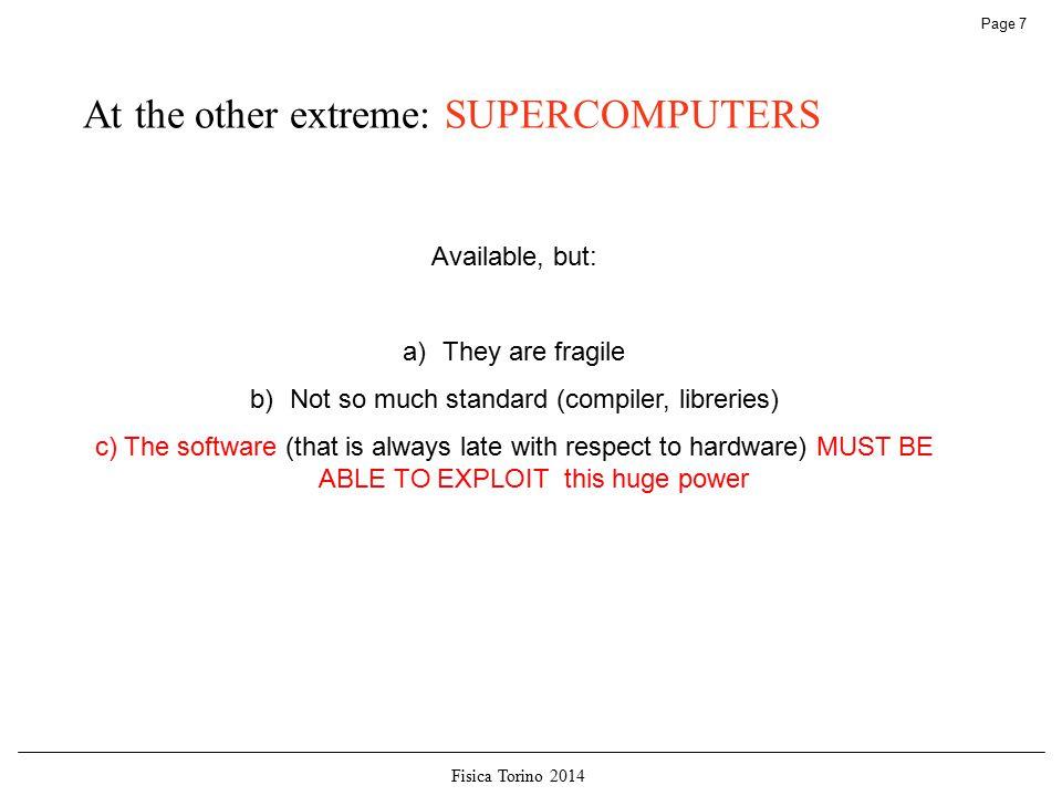 Fisica Torino 2014 Page 8 The PRACE Tier-0 Resources HORNET (HLRS, DE) Cray XC30 system - 94,656 cores CURIE (GENCI, FR) BULL x86 system – 80,640 cores (thin nodes) FERMI (CINECA, IT) BlueGene Q system – 163,840 cores SUPERMUC (LRZ, DE) IBM System x iDataPlex system– 155,656 cores MARENOSTRUM (BSC, SP) IBM System x iDataPlex system– 48,448 cores JUQUEEN (JÜLICH, DE) BlueGene Q system – 458,752 cores