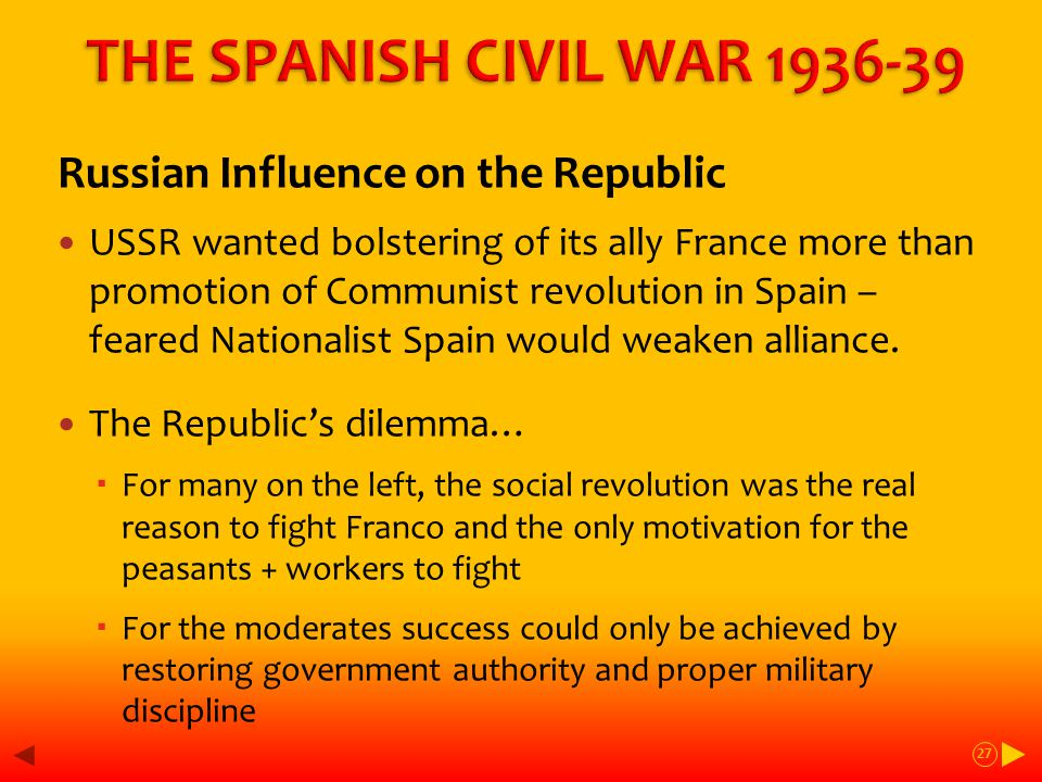 Russian Influence on the Republic USSR wanted bolstering of its ally France more than promotion of Communist revolution in Spain – feared Nationalist Spain would weaken alliance.