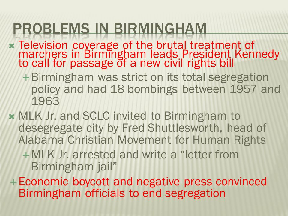  Television coverage of the brutal treatment of marchers in Birmingham leads President Kennedy to call for passage of a new civil rights bill  Birmi