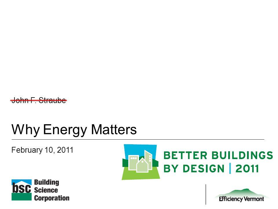 Why Energy Matters February 10, 2011 John F. Straube Kohta Ueno