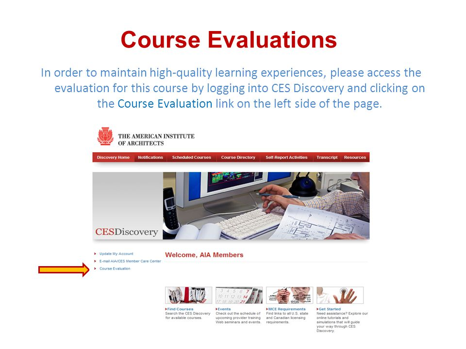 Course Evaluations In order to maintain high-quality learning experiences, please access the evaluation for this course by logging into CES Discovery