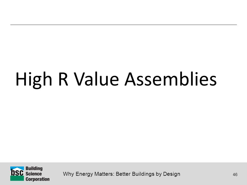 Why Energy Matters: Better Buildings by Design 46 High R Value Assemblies