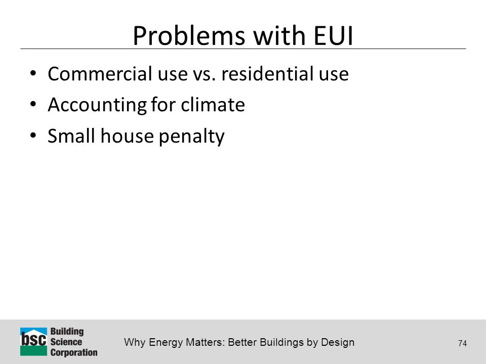 Why Energy Matters: Better Buildings by Design 74 Problems with EUI Commercial use vs.