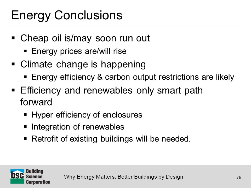 Why Energy Matters: Better Buildings by Design 79 Energy Conclusions  Cheap oil is/may soon run out  Energy prices are/will rise  Climate change is