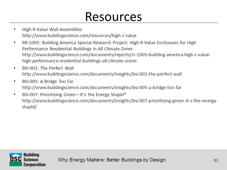 Why Energy Matters: Better Buildings by Design 83 Resources High R-Value Wall Assemblies http://www.buildingscience.com/resources/high-r-value RR-1005