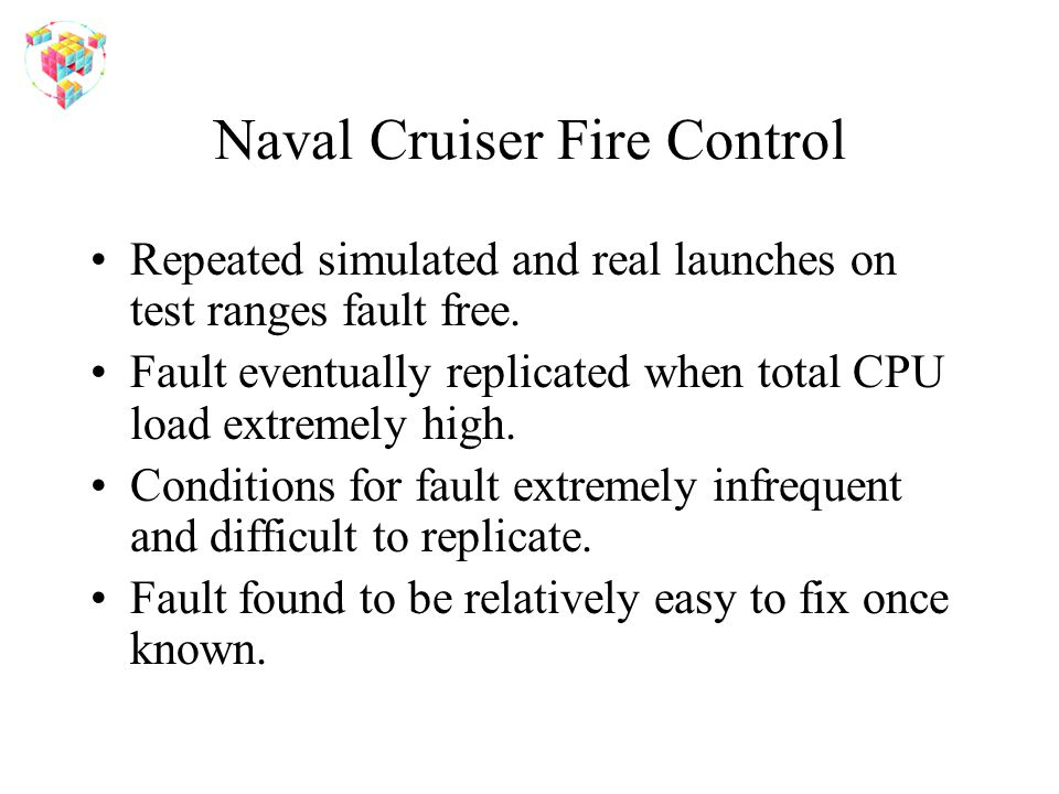 Naval Cruiser Fire Control Repeated simulated and real launches on test ranges fault free.