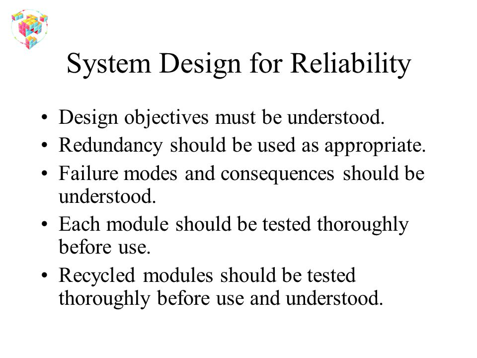 System Design for Reliability Design objectives must be understood.