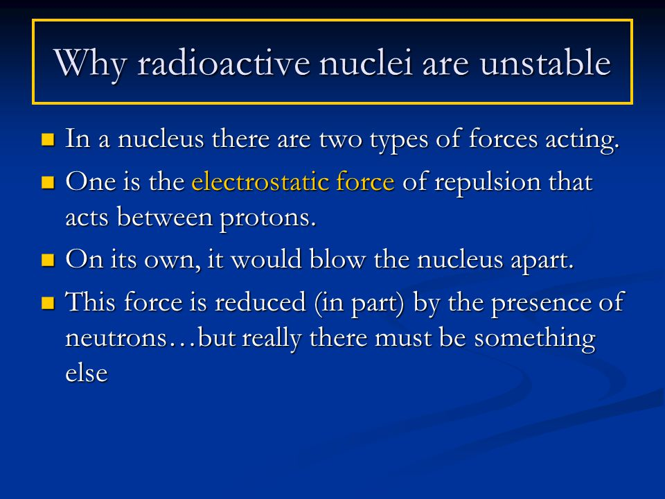 In a nucleus there are two types of forces acting.