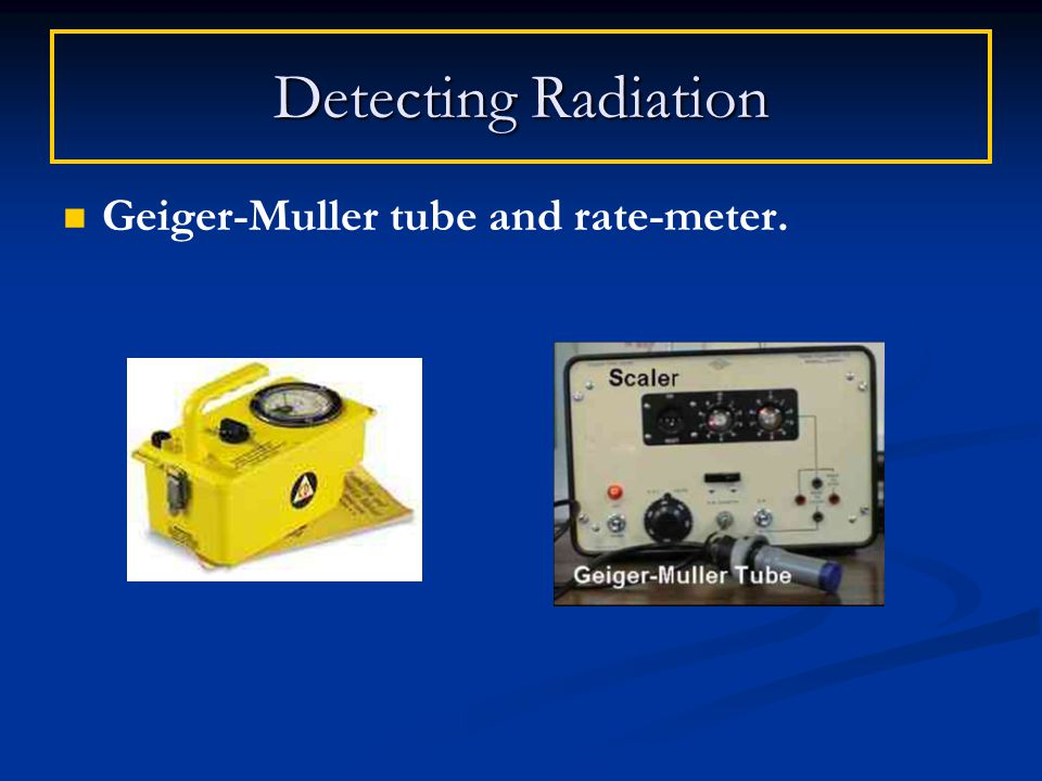 Geiger-Muller tube and rate-meter. Detecting Radiation