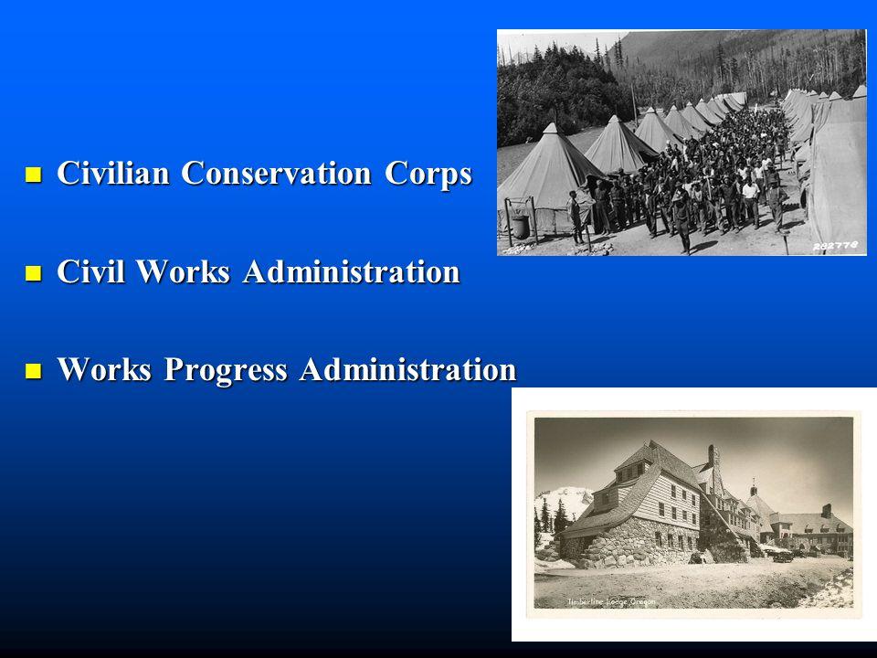 Civilian Conservation Corps Civilian Conservation Corps Civil Works Administration Civil Works Administration Works Progress Administration Works Progress Administration