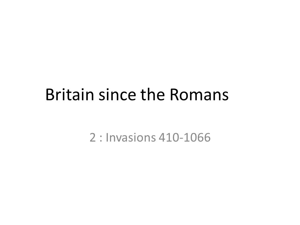 Britain since the Romans 2 : Invasions 410-1066