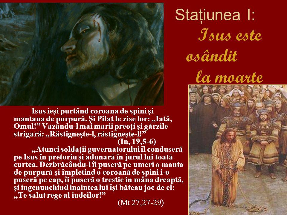 Staţiunea I: Isus este osândit la moarte Isus ieşi purtând coroana de spini şi mantaua de purpură.