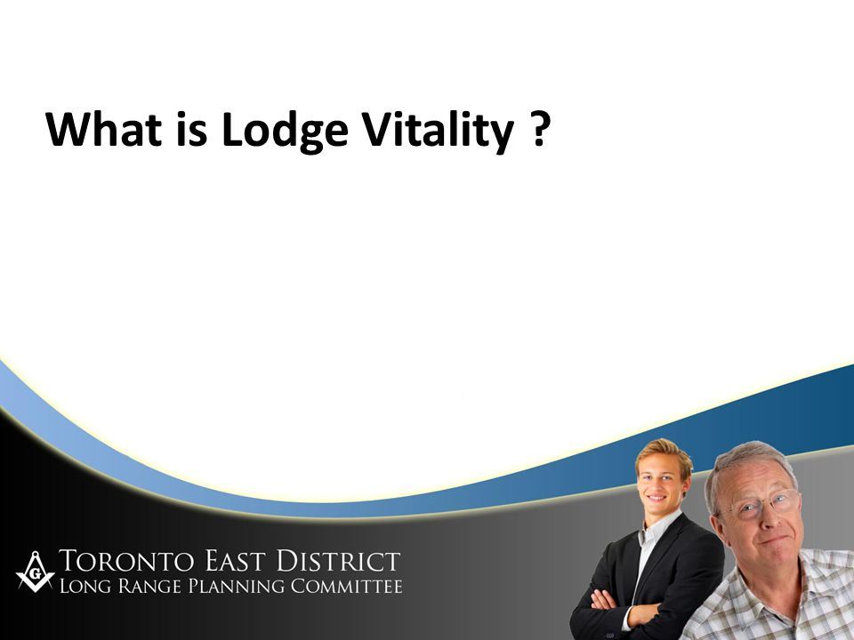 Toronto East District LRPC Jan 29, 2008 What is Lodge Vitality