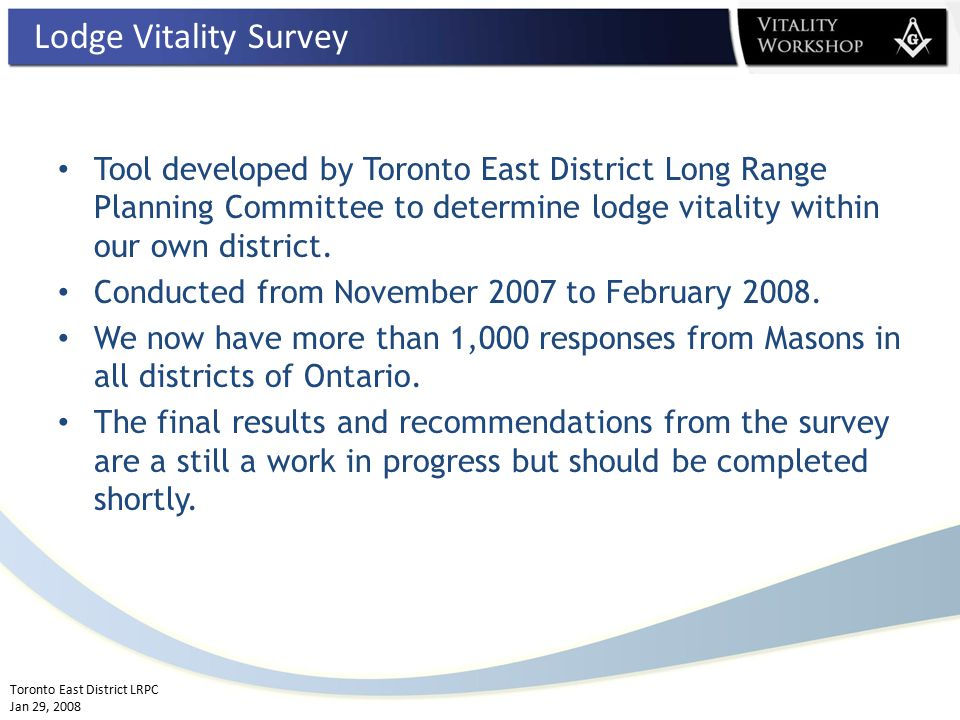 Toronto East District LRPC Jan 29, 2008 Masonic Lodge Membership Experience Lodge Vitality Survey