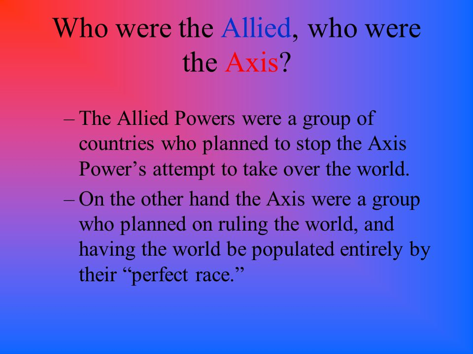 World War Two: Allied vs. Axis Powers The Countries and Leaders