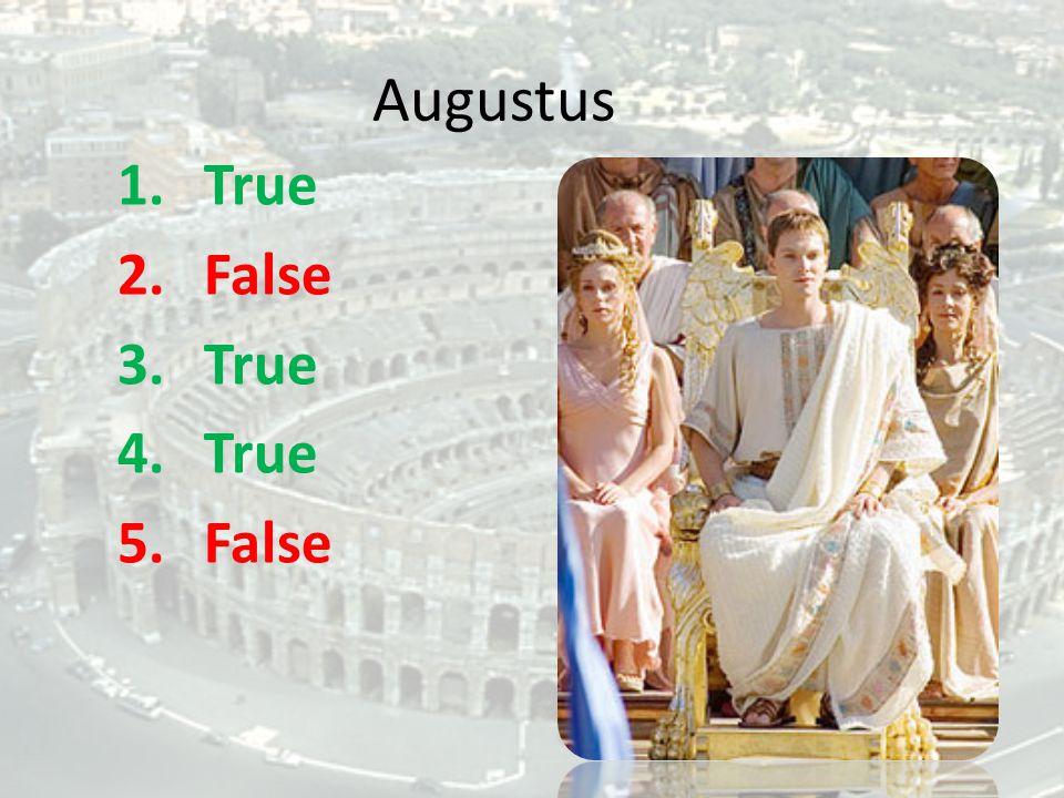 Augustus 1.True 2.False 3.True 4.True 5.False