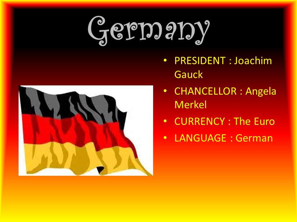Germany PRESIDENT : Joachim Gauck CHANCELLOR : Angela Merkel CURRENCY : The Euro LANGUAGE : German