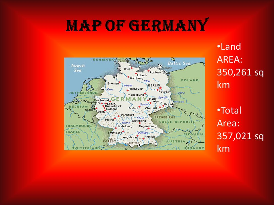 MAP OF GERMANY Land AREA: 350,261 sq km Total Area: 357,021 sq km