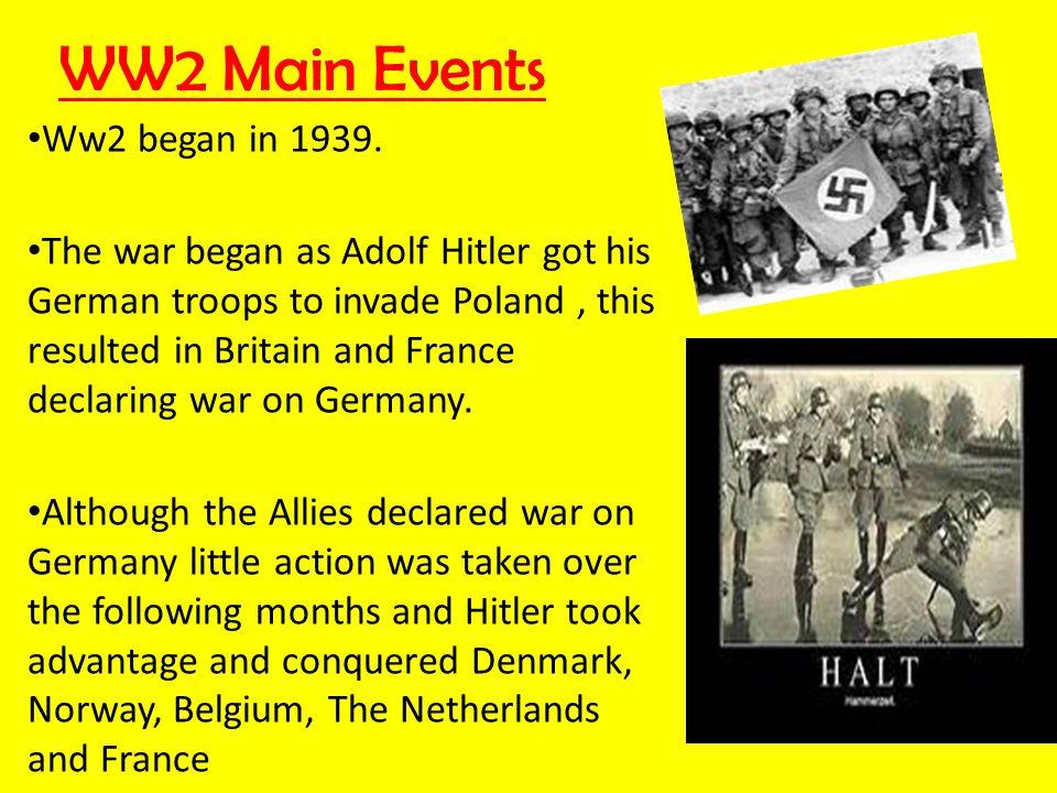 WW2 Main Events Ww2 began in 1939.