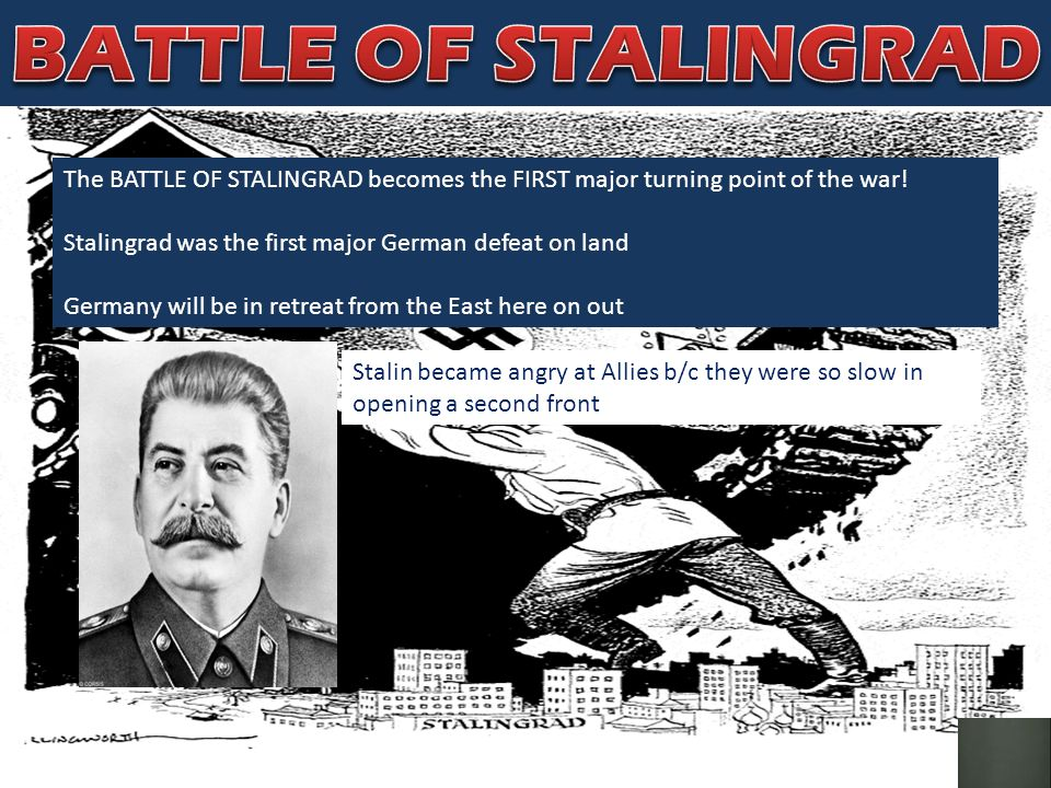 The BATTLE OF STALINGRAD becomes the FIRST major turning point of the war! Stalingrad was the first major German defeat on land Germany will be in ret