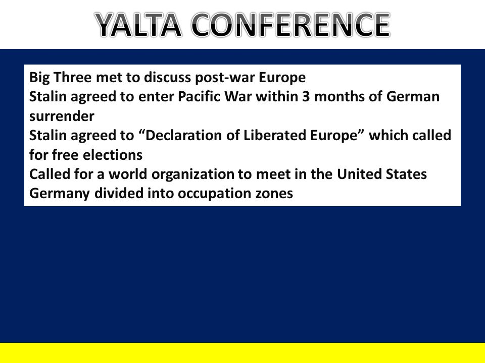 """Big Three met to discuss post-war Europe Stalin agreed to enter Pacific War within 3 months of German surrender Stalin agreed to """"Declaration of Liber"""