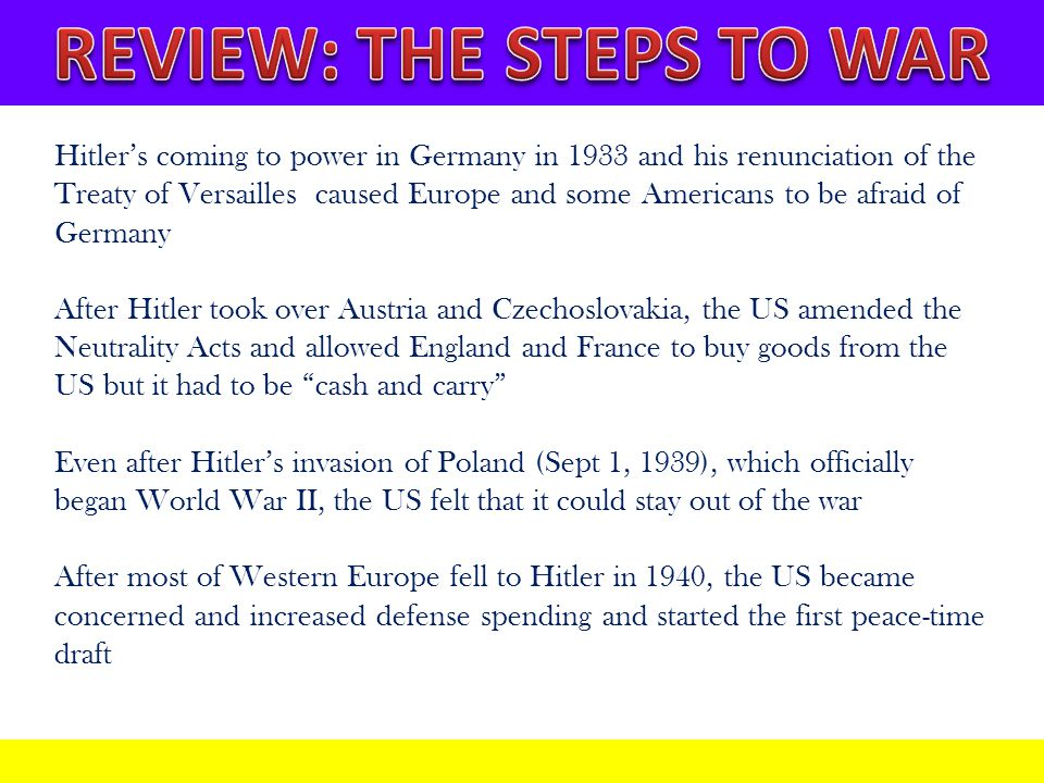 Hitler's coming to power in Germany in 1933 and his renunciation of the Treaty of Versailles caused Europe and some Americans to be afraid of Germany