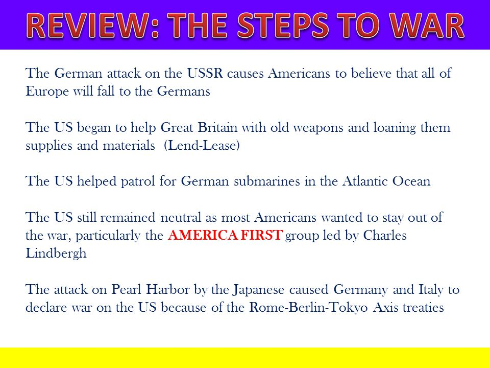 The German attack on the USSR causes Americans to believe that all of Europe will fall to the Germans The US began to help Great Britain with old weap