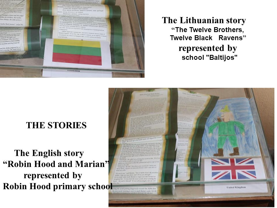 THE STORIES The Lithuanian story The Twelve Brothers, Twelve Black Ravens represented by school Baltijos The English story Robin Hood and Marian represented by Robin Hood primary school