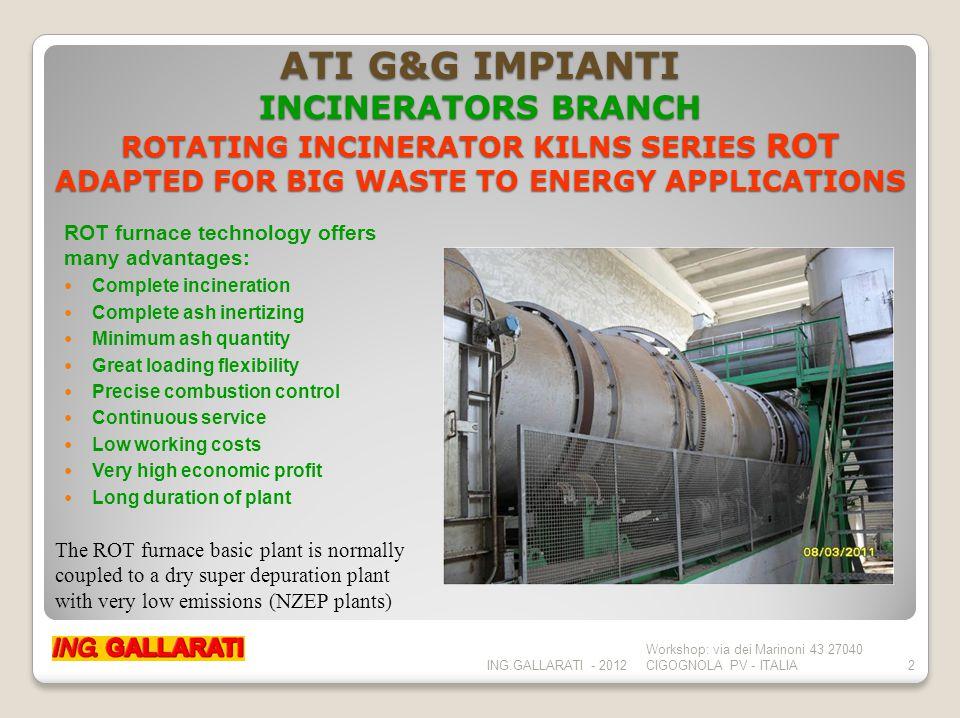 ATI G&G IMPIANTI INCINERATORS BRANCH FLUE GAS DRY SUPER DEPURATION PLANTS AT CEE NORMS PREVISION 2012 (NEAR TO ZERO EMISSIONS PLANTS) ING.GALLARATI - 2012 Workshop: via dei Marinoni 43 27040 CIGOGNOLA PV - ITALIA3