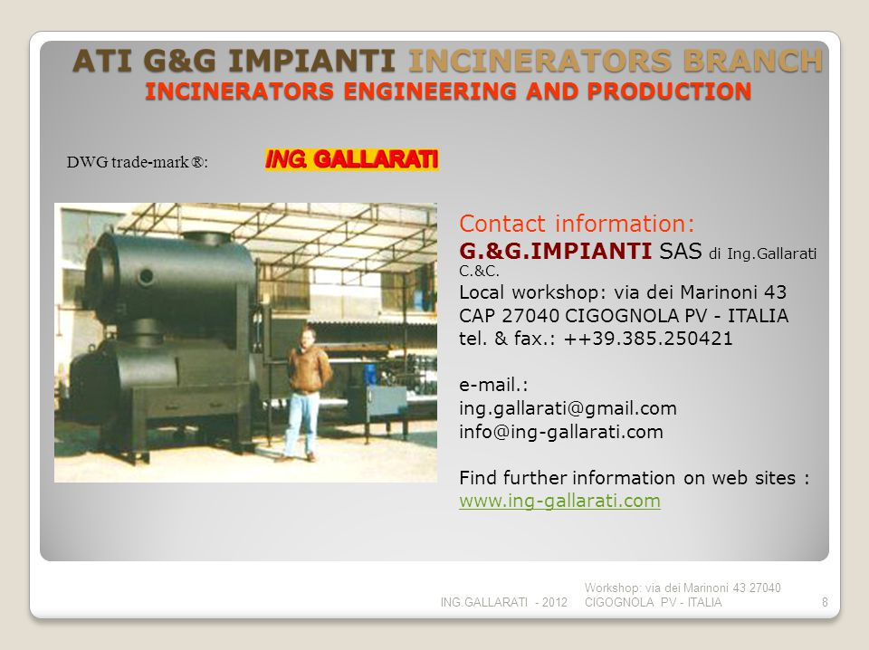 ATI G&G IMPIANTI INCINERATORS BRANCH INCINERATORS ENGINEERING AND PRODUCTION Contact information: G.&G.IMPIANTI SAS di Ing.Gallarati C.&C. Local works