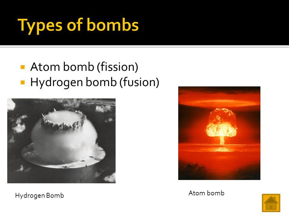  Atom bomb (fission)  Hydrogen bomb (fusion) Hydrogen Bomb Atom bomb