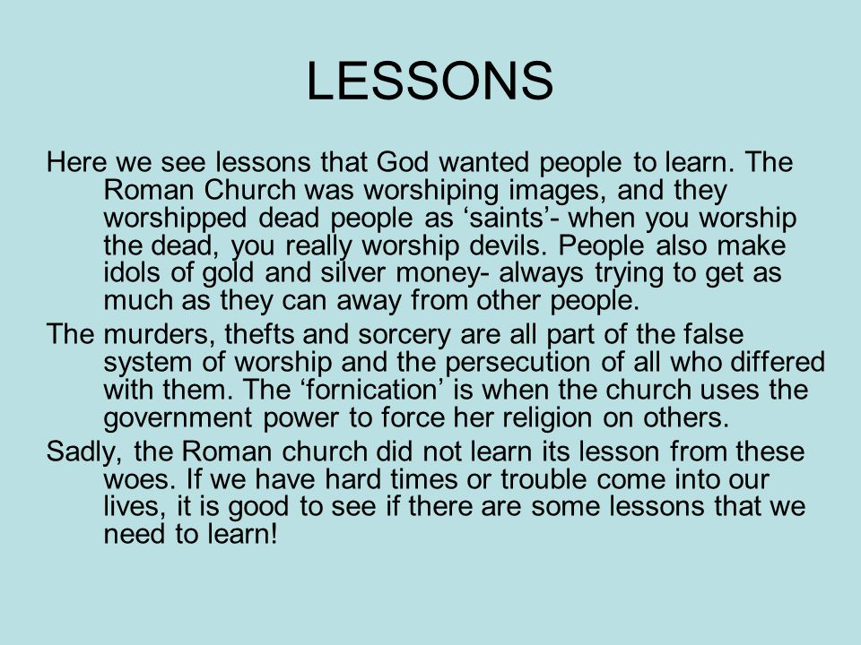 LESSONS Here we see lessons that God wanted people to learn.