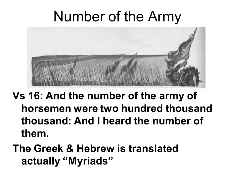 Number of the Army Vs 16: And the number of the army of horsemen were two hundred thousand thousand: And I heard the number of them.