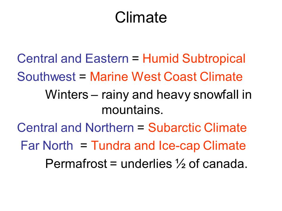 Climate Central and Eastern = Humid Subtropical Southwest = Marine West Coast Climate Winters – rainy and heavy snowfall in mountains.