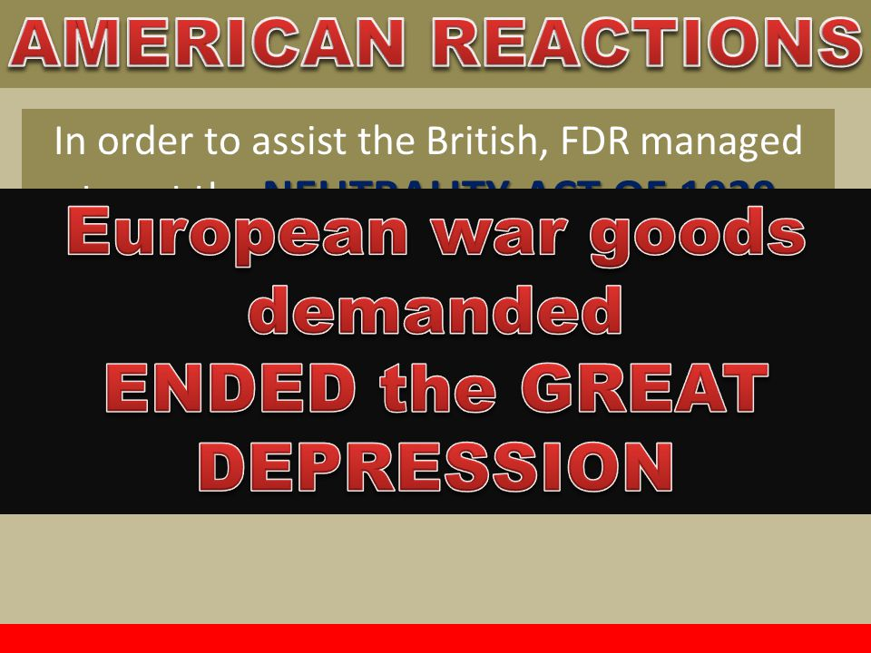 """NEUTRALITY ACT OF 1939 In order to assist the British, FDR managed to get the NEUTRALITY ACT OF 1939 passed """"CASH & CARRY"""" Allowed Europe to buy Ameri"""