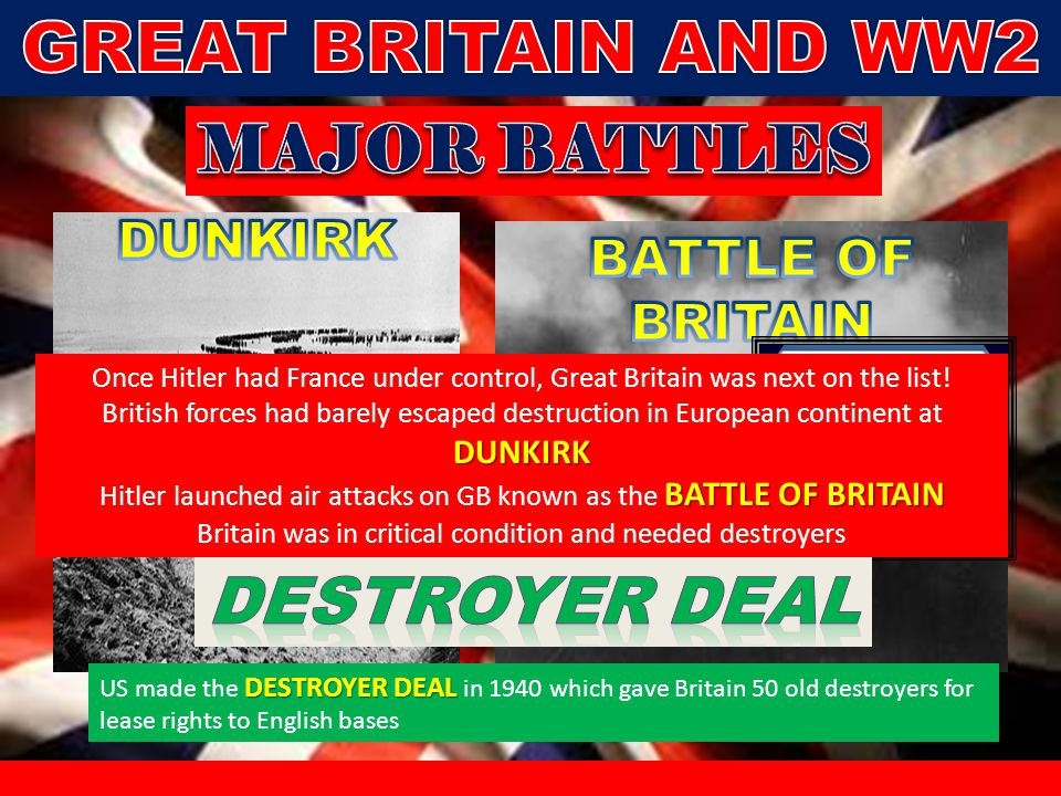 Once Hitler had France under control, Great Britain was next on the list! DUNKIRK British forces had barely escaped destruction in European continent