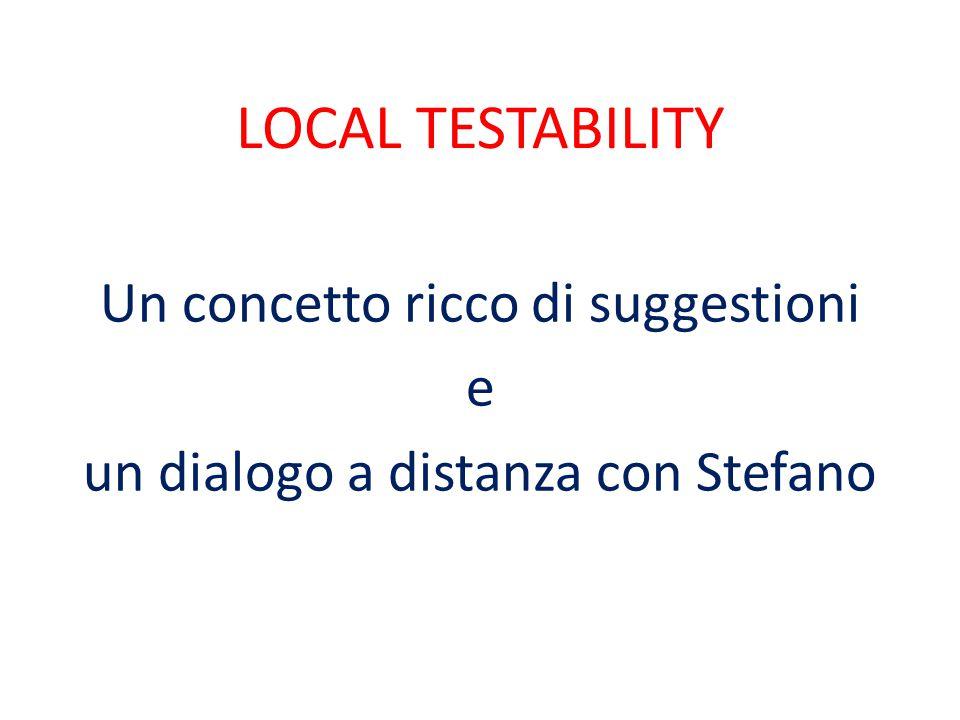 LOCAL TESTABILITY Un concetto ricco di suggestioni e un dialogo a distanza con Stefano