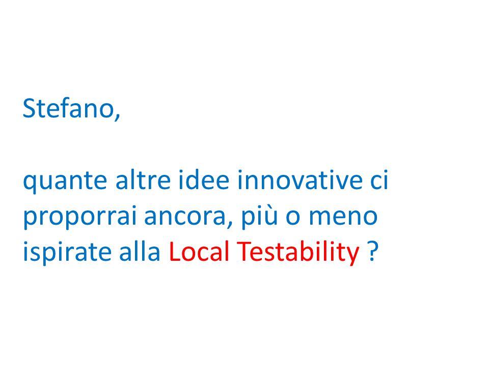 Stefano, quante altre idee innovative ci proporrai ancora, più o meno ispirate alla Local Testability ?