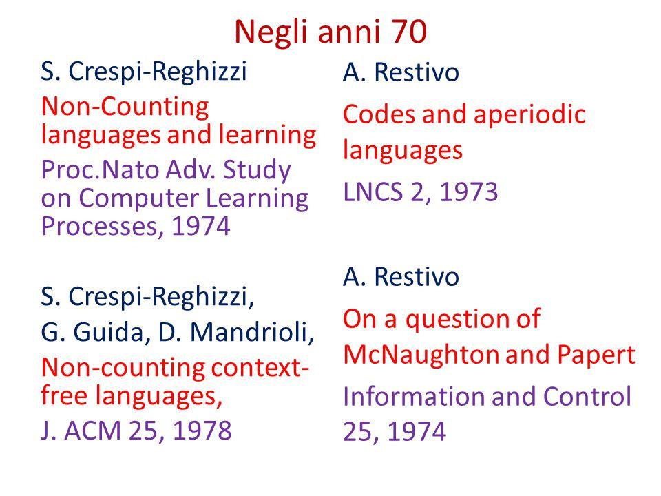Negli anni 70 S. Crespi-Reghizzi Non-Counting languages and learning Proc.Nato Adv. Study on Computer Learning Processes, 1974 S. Crespi-Reghizzi, G.