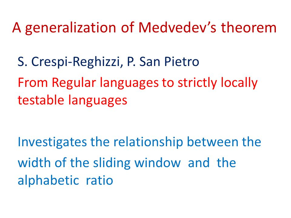 A generalization of Medvedev's theorem S. Crespi-Reghizzi, P. San Pietro From Regular languages to strictly locally testable languages Investigates th