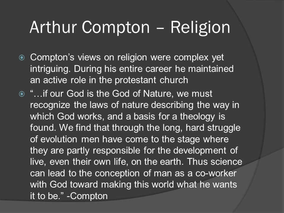 Arthur Compton – Religion  Compton's views on religion were complex yet intriguing.