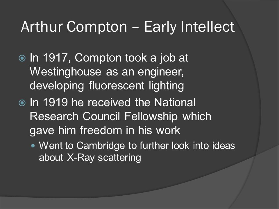 Arthur Compton – Effect  Compton comes back to the states and perfects his apparatus at Washington University in St.