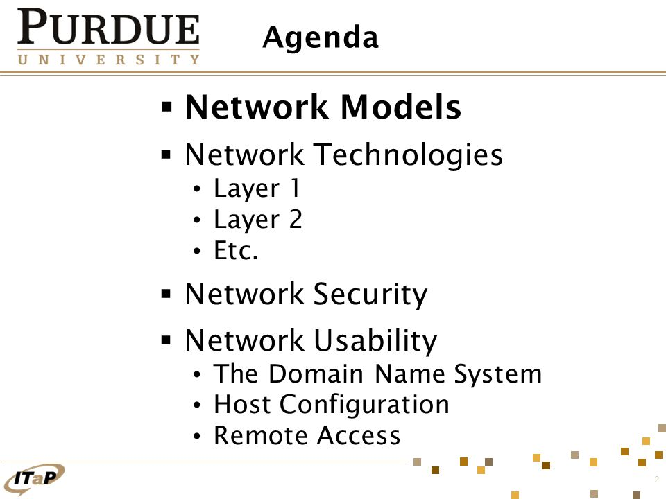 2 Agenda  Network Models  Network Technologies Layer 1 Layer 2 Etc.  Network Security  Network Usability The Domain Name System Host Configuration